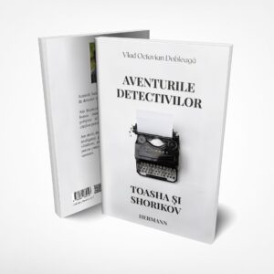 Aventurile Detectivilor Toasha si Shorikov Vlad Octavian Dobleaga